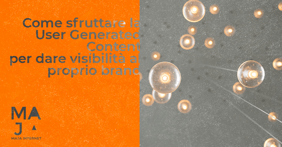 Come sfruttare la User Generated Content per dare visibilità al proprio brand